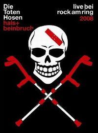 Cover Die Toten Hosen - Hals + Beinbruch - Live bei Rock am Ring 2008 [DVD]